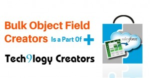 Announcement: Bulk Object Field Creator is a part of Tech9logy Creators