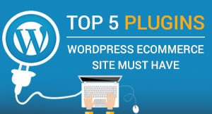 5 Plugins WP Ecommerce Site Must Have