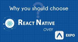 Why you should choose React Native over Expo