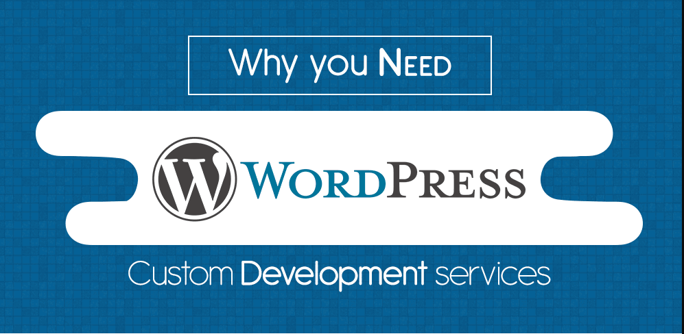Why You need Custom WordPress Development services