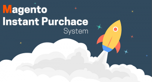 Magento New Instant Purchase System to Boost Sales