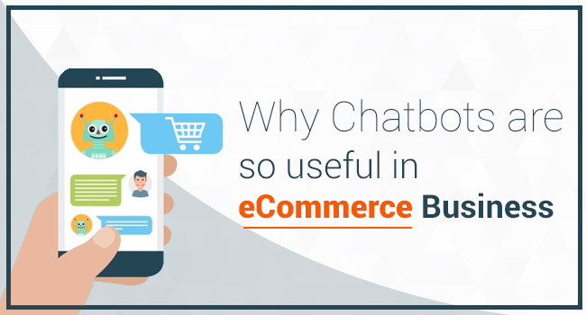 Why Chatbots are so useful in eCommerce Business
