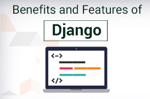 Benefits and Features of Django