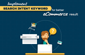 Why You Need To Implement search intent keywords for better eCommerce results?